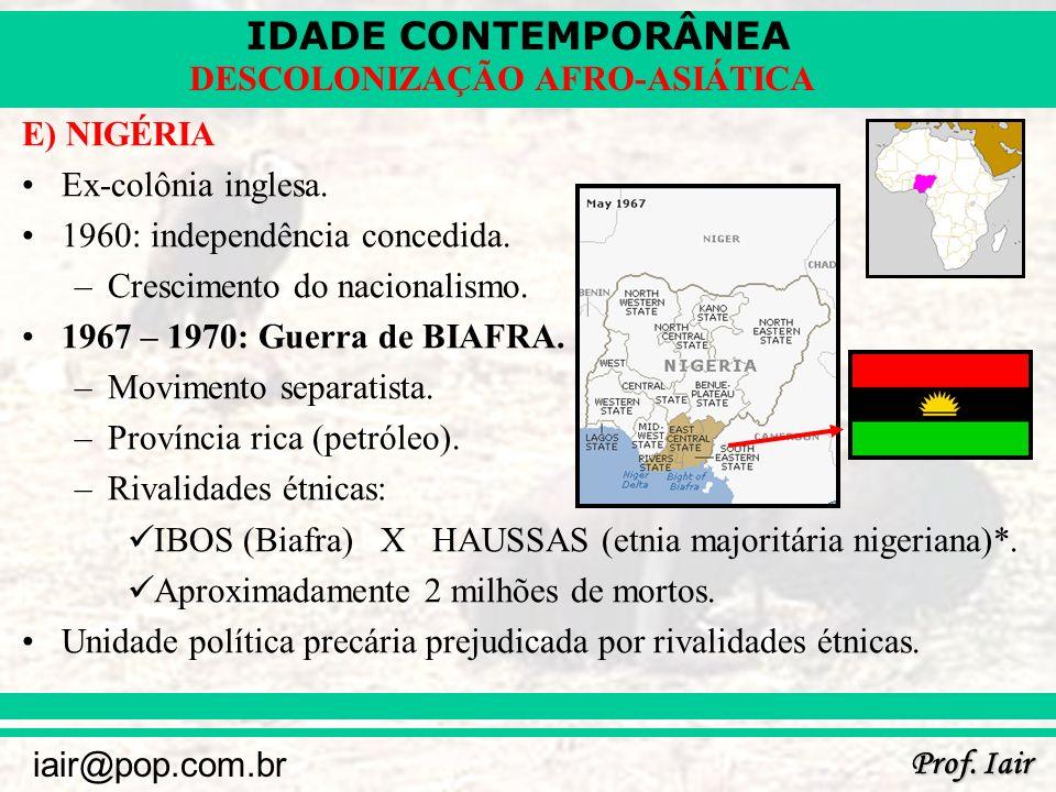 E) NIGÉRIA Ex-colônia inglesa. 1960: independência concedida. Crescimento do nacionalismo. 1967 – 1970: Guerra de BIAFRA.