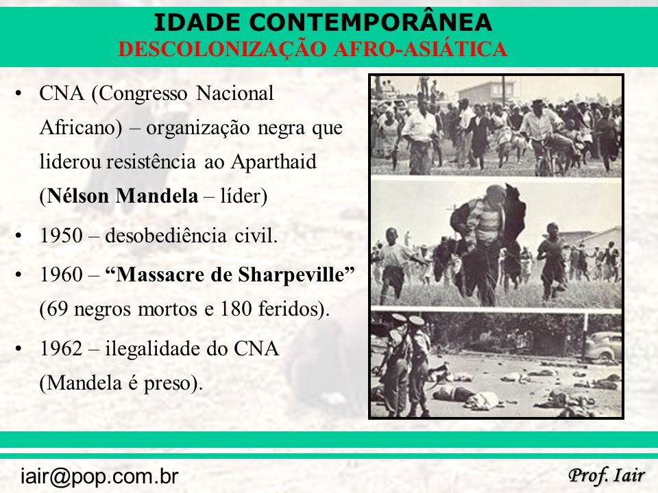 CNA (Congresso Nacional Africano) – organização negra que liderou resistência ao Aparthaid (Nélson Mandela – líder)