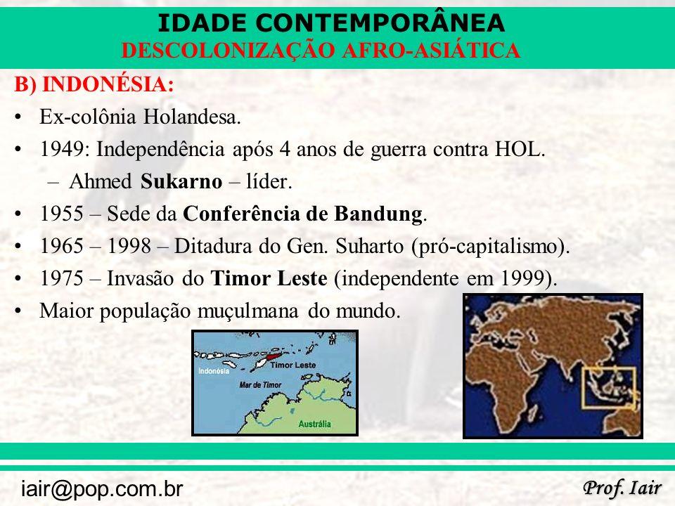 B) INDONÉSIA: Ex-colônia Holandesa. 1949: Independência após 4 anos de guerra contra HOL. Ahmed Sukarno – líder.