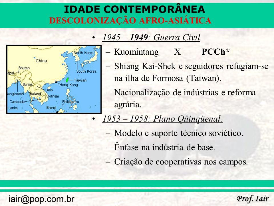 1945 – 1949: Guerra Civil Kuomintang X PCCh* Shiang Kai-Shek e seguidores refugiam-se na ilha de Formosa (Taiwan).