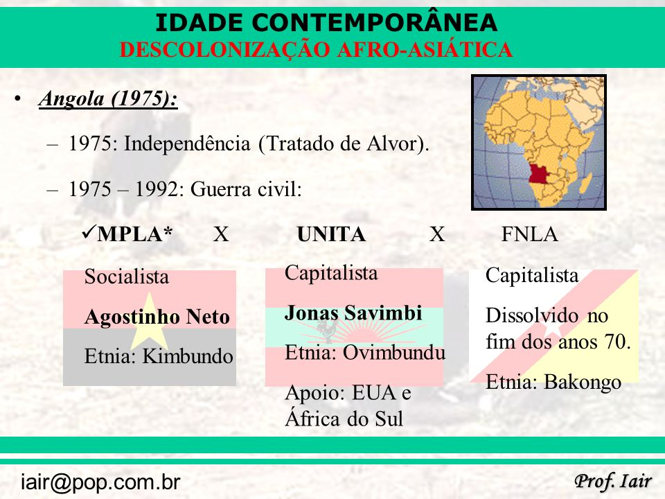 Angola (1975): 1975: Independência (Tratado de Alvor). 1975 – 1992: Guerra civil: MPLA* X UNITA X FNLA.