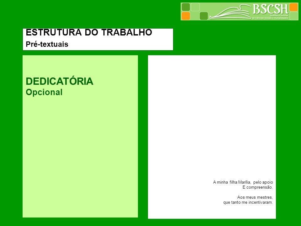 DEDICATÓRIA Opcional ESTRUTURA DO TRABALHO Pré-textuais