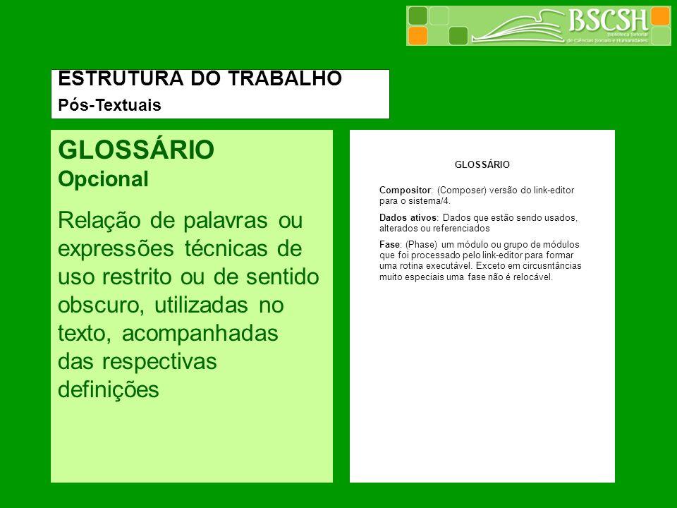 ESTRUTURA DO TRABALHO Pós-Textuais. GLOSSÁRIO Opcional.