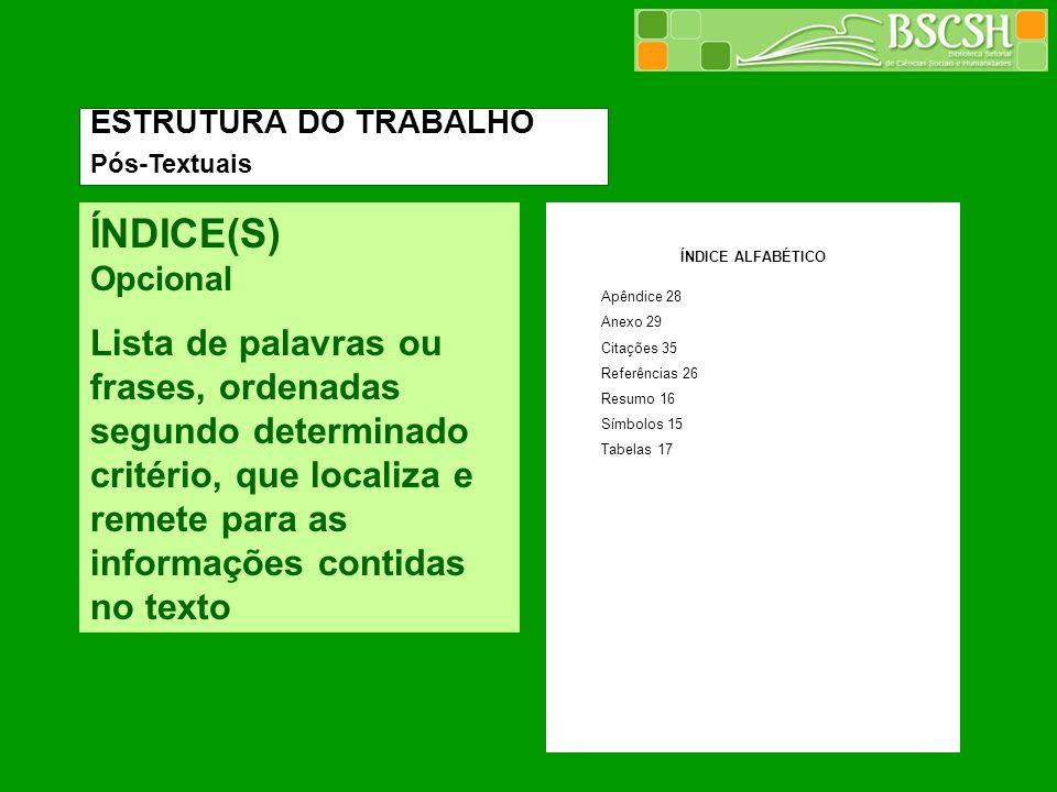 ESTRUTURA DO TRABALHO Pós-Textuais. ÍNDICE(S) Opcional.