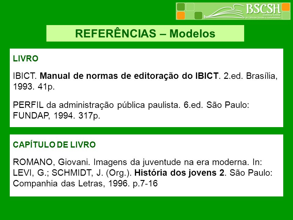 REFERÊNCIAS – Modelos LIVRO. IBICT. Manual de normas de editoração do IBICT. 2.ed. Brasília, 1993. 41p.