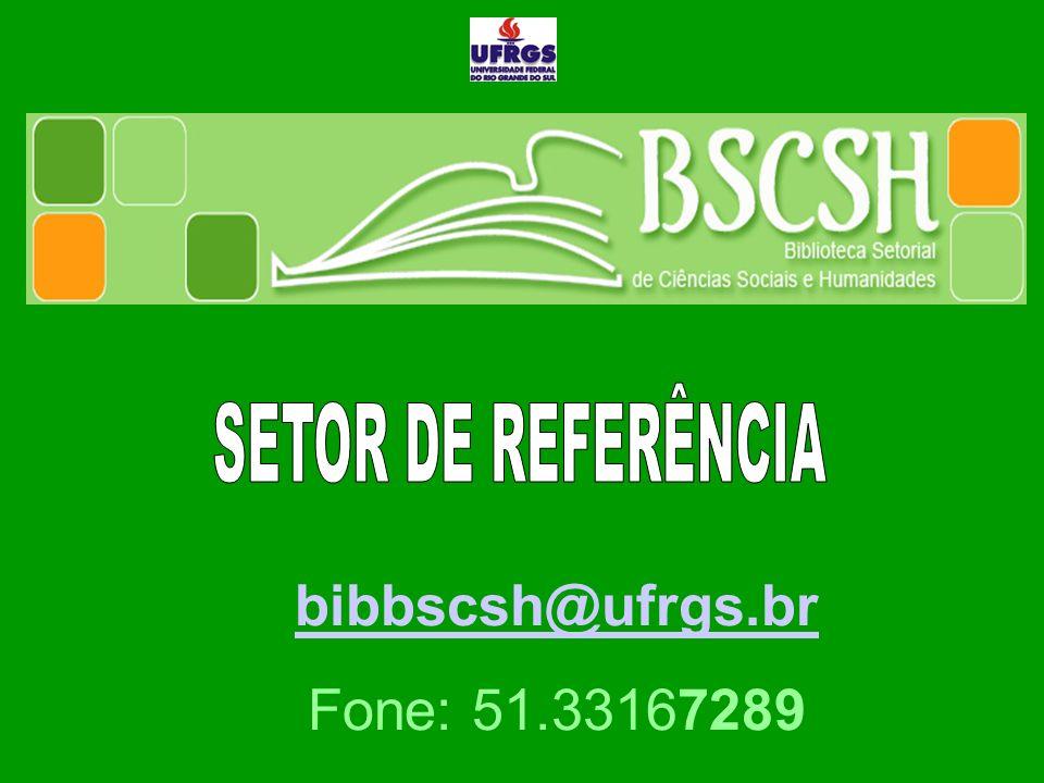 SETOR DE REFERÊNCIA bibbscsh@ufrgs.br Fone: 51.33167289