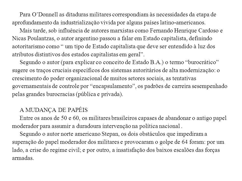 Para O'Donnell as ditaduras militares correspondiam às necessidades da etapa de