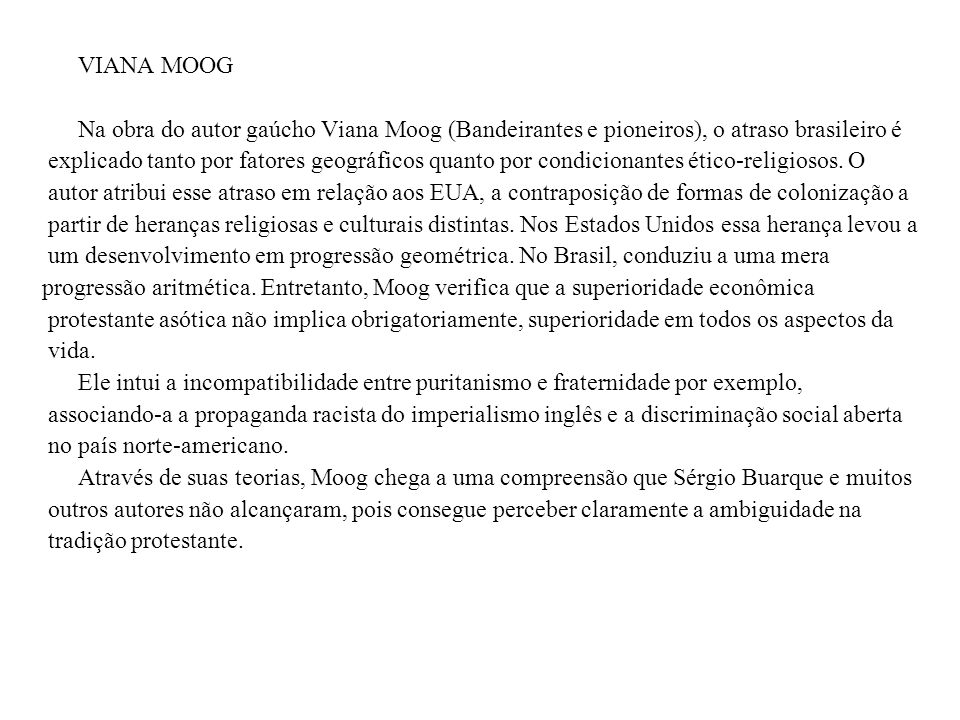 VIANA MOOG Na obra do autor gaúcho Viana Moog (Bandeirantes e pioneiros), o atraso brasileiro é.