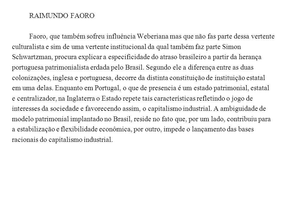 RAIMUNDO FAORO Faoro, que também sofreu influência Weberiana mas que não fas parte dessa vertente.