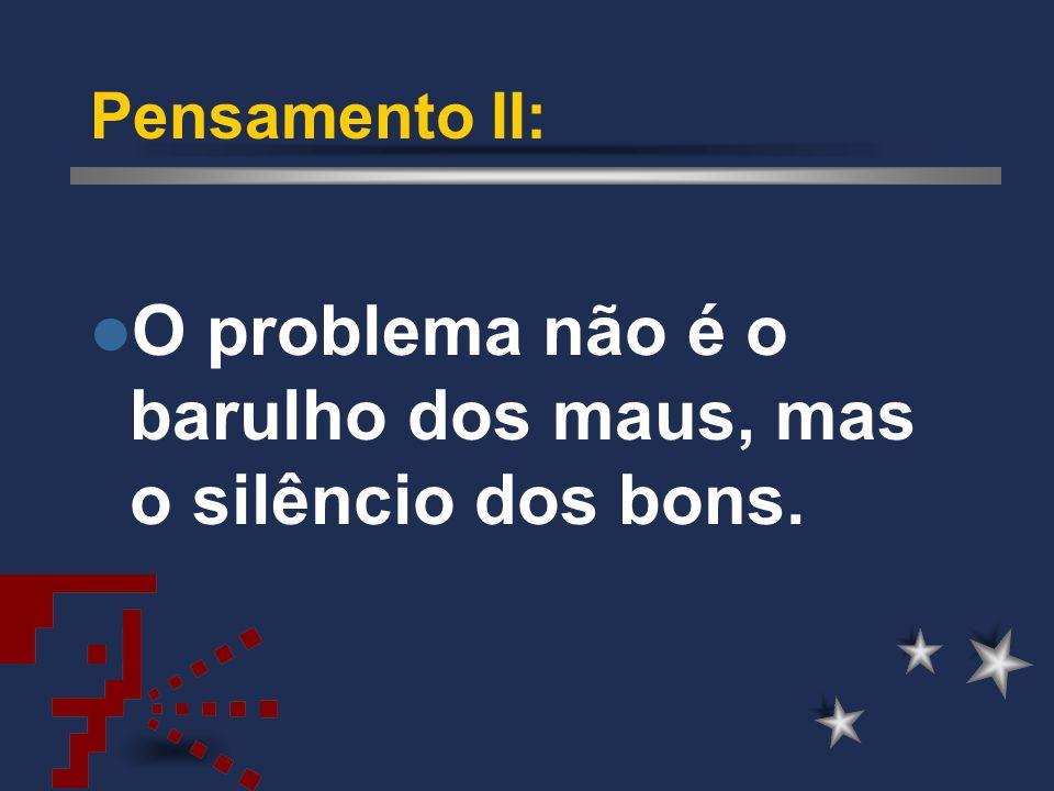 O problema não é o barulho dos maus, mas o silêncio dos bons.