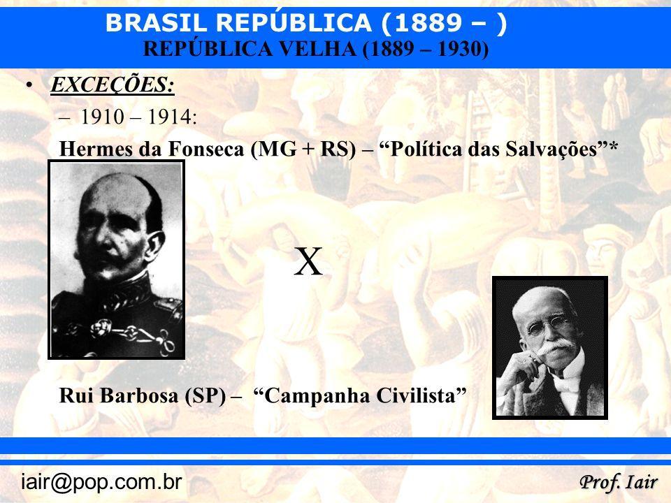 EXCEÇÕES:1910 – 1914: Hermes da Fonseca (MG + RS) – Política das Salvações * X.