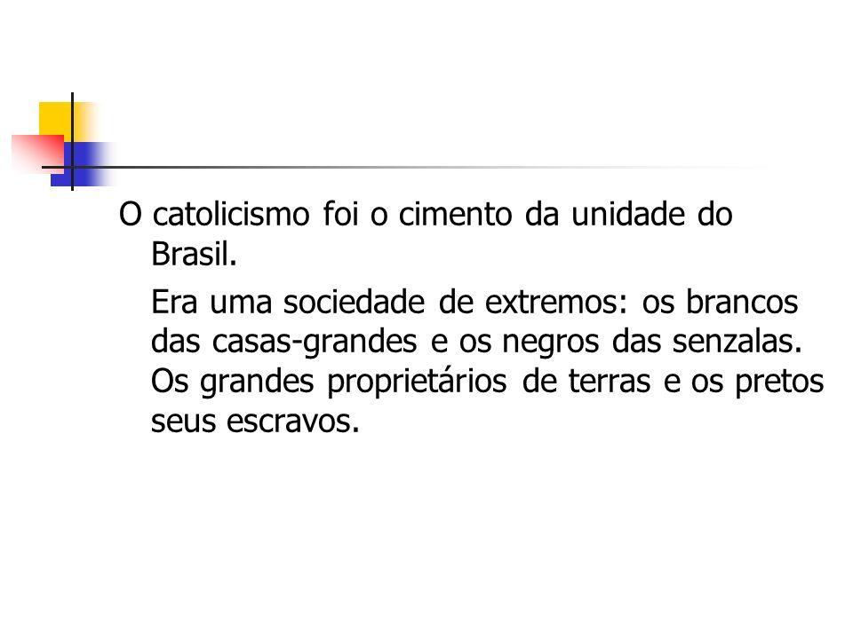 O catolicismo foi o cimento da unidade do Brasil.