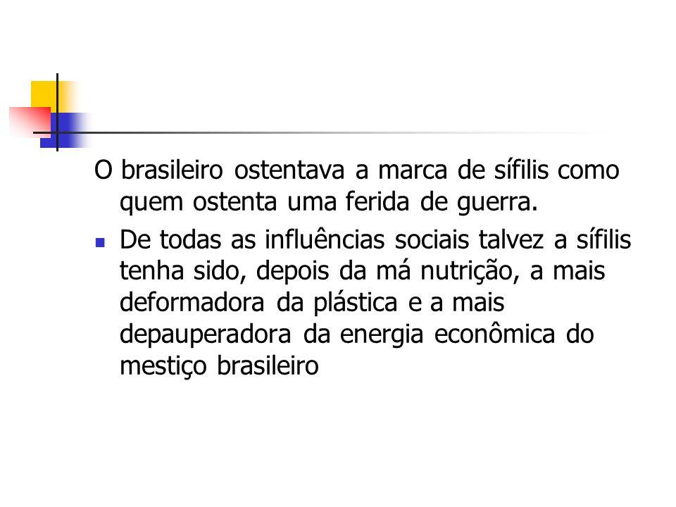 O brasileiro ostentava a marca de sífilis como quem ostenta uma ferida de guerra.
