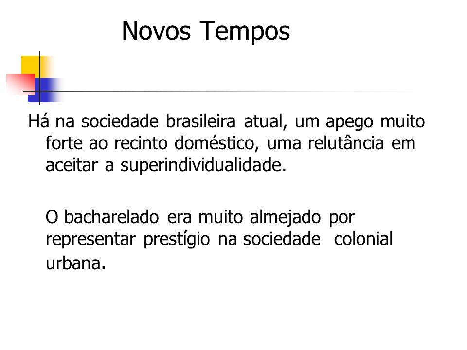 Novos Tempos Há na sociedade brasileira atual, um apego muito forte ao recinto doméstico, uma relutância em aceitar a superindividualidade.