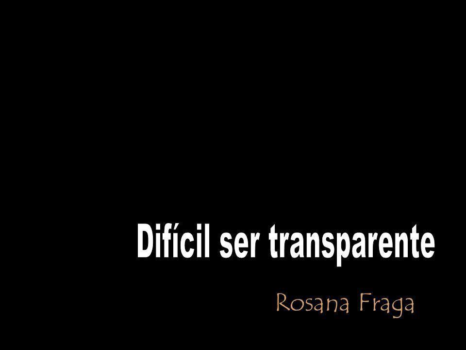 Difícil ser transparente