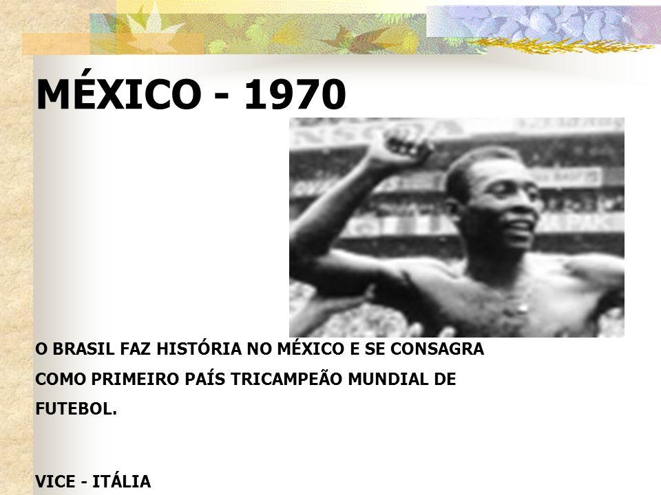 MÉXICO - 1970 O BRASIL FAZ HISTÓRIA NO MÉXICO E SE CONSAGRA COMO PRIMEIRO PAÍS TRICAMPEÃO MUNDIAL DE FUTEBOL.