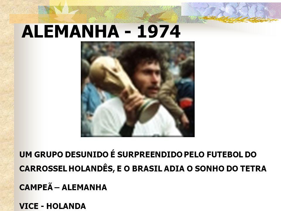 ALEMANHA - 1974 UM GRUPO DESUNIDO É SURPREENDIDO PELO FUTEBOL DO CARROSSEL HOLANDÊS, E O BRASIL ADIA O SONHO DO TETRA.