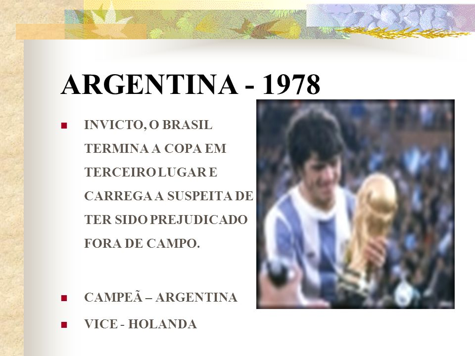 ARGENTINA - 1978 INVICTO, O BRASIL TERMINA A COPA EM TERCEIRO LUGAR E CARREGA A SUSPEITA DE TER SIDO PREJUDICADO FORA DE CAMPO.