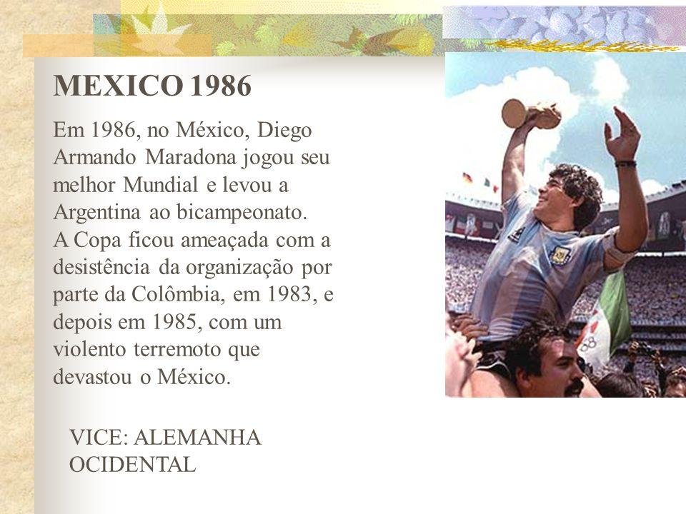 MEXICO 1986 Em 1986, no México, Diego Armando Maradona jogou seu melhor Mundial e levou a Argentina ao bicampeonato.