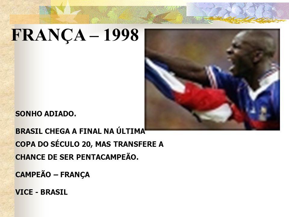 FRANÇA – 1998 SONHO ADIADO. BRASIL CHEGA A FINAL NA ÚLTIMA COPA DO SÉCULO 20, MAS TRANSFERE A CHANCE DE SER PENTACAMPEÃO.