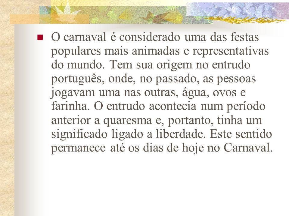 O carnaval é considerado uma das festas populares mais animadas e representativas do mundo.