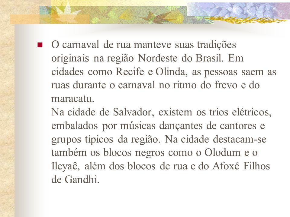 O carnaval de rua manteve suas tradições originais na região Nordeste do Brasil.