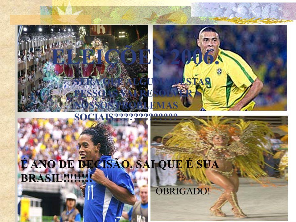 ELEIÇÕES 2006. É ANO DE DECISÃO, SAI QUE É SUA BRASIL!!!!!!!!