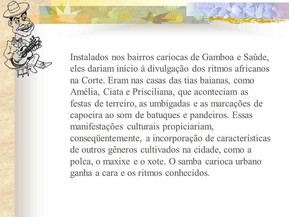 Instalados nos bairros cariocas de Gamboa e Saúde, eles dariam início à divulgação dos ritmos africanos na Corte.
