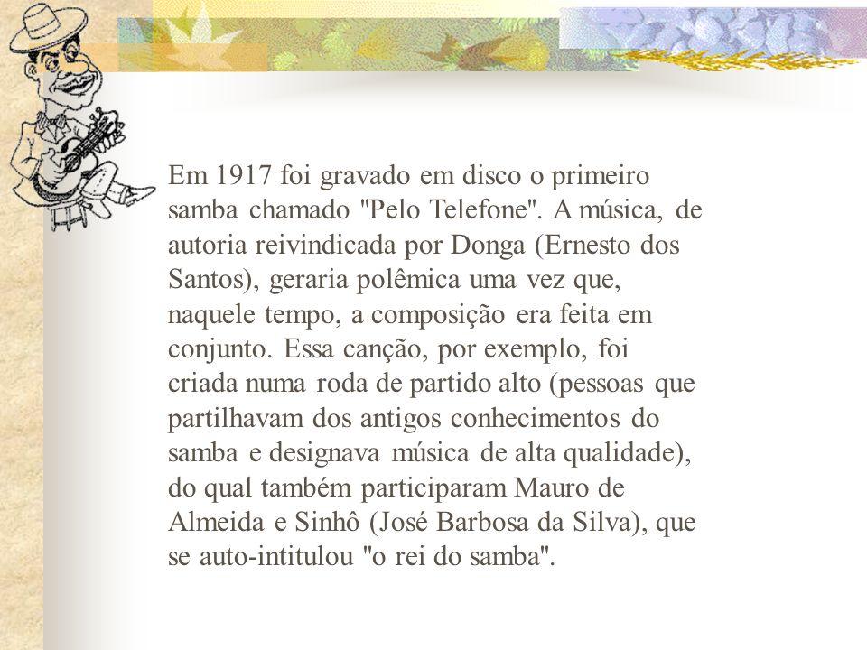 Em 1917 foi gravado em disco o primeiro samba chamado Pelo Telefone .