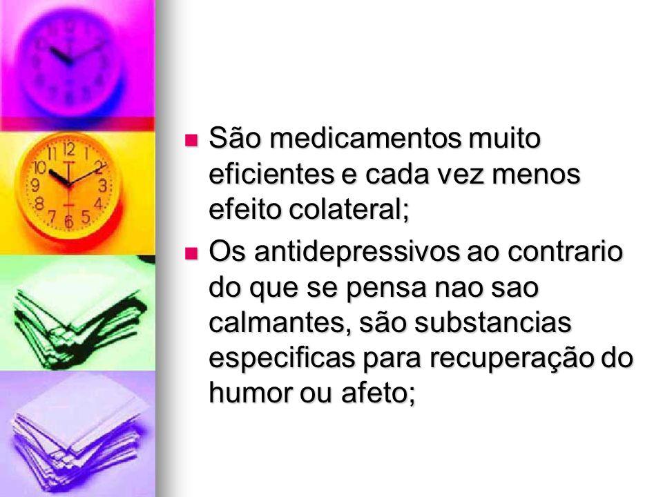 São medicamentos muito eficientes e cada vez menos efeito colateral;
