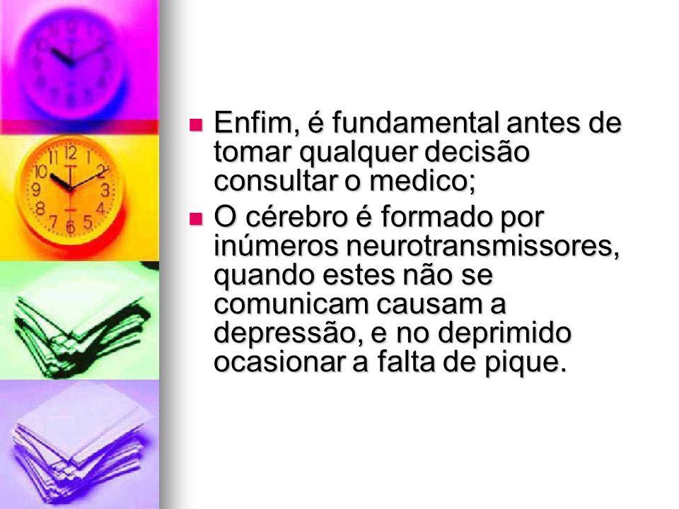 Enfim, é fundamental antes de tomar qualquer decisão consultar o medico;