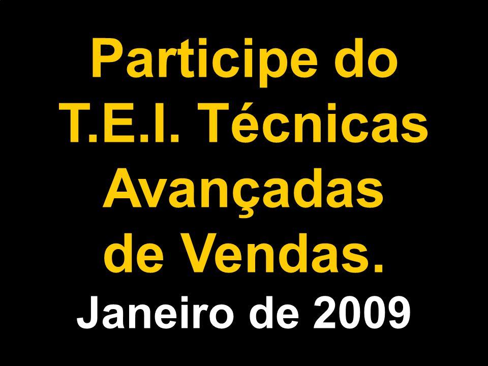 Participe do T.E.I. Técnicas Avançadas de Vendas.