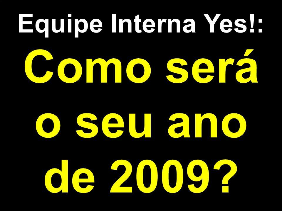 Equipe Interna Yes!: Como será o seu ano de 2009