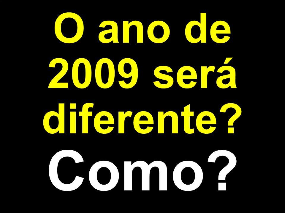 O ano de 2009 será diferente Como