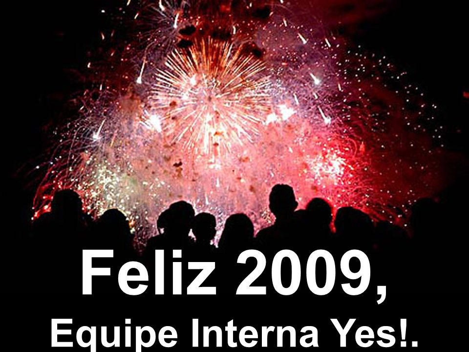 Feliz 2009, Equipe Interna Yes!.