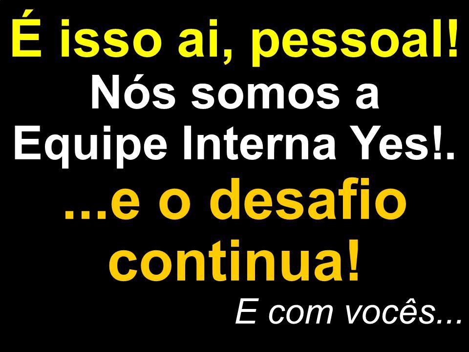 Nós somos a Equipe Interna Yes!.
