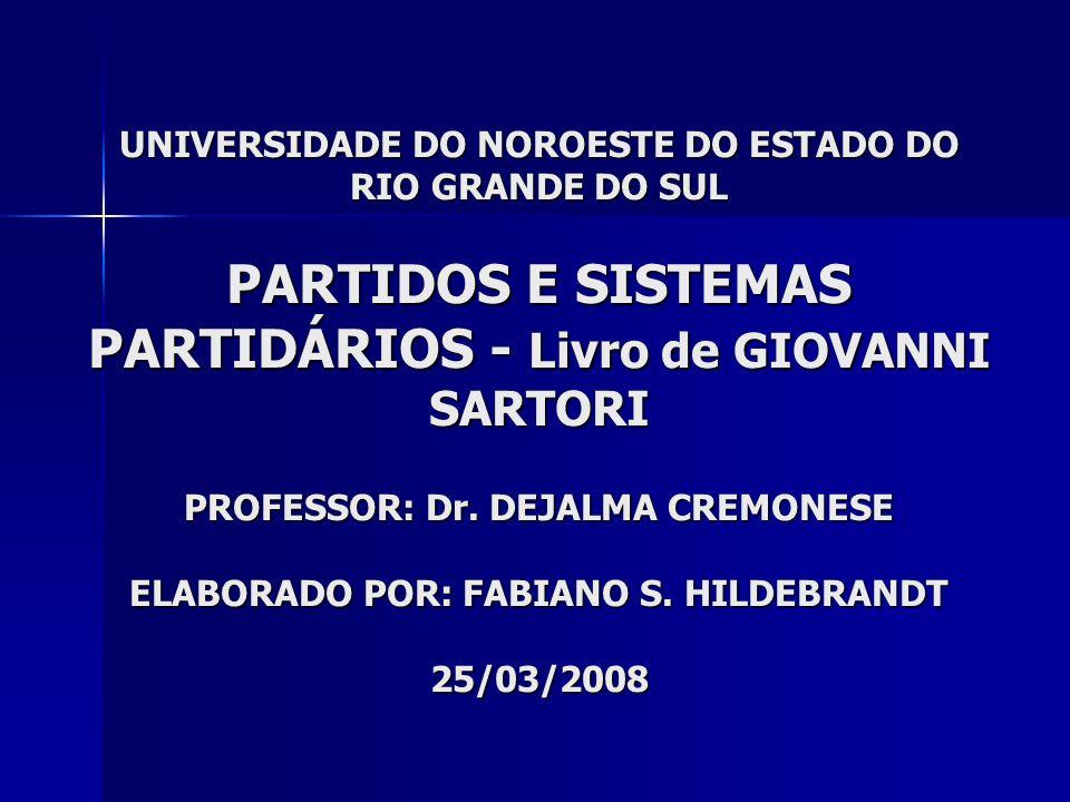 UNIVERSIDADE DO NOROESTE DO ESTADO DO RIO GRANDE DO SUL PARTIDOS E SISTEMAS PARTIDÁRIOS - Livro de GIOVANNI SARTORI PROFESSOR: Dr.