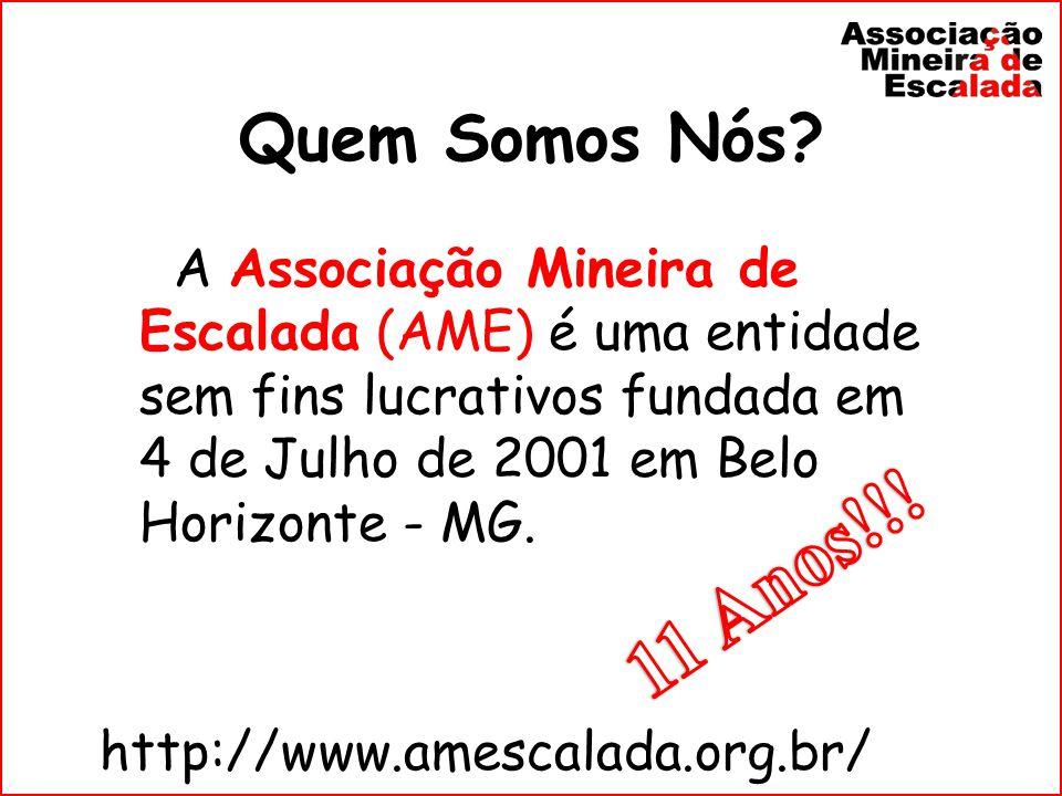 Quem Somos Nós A Associação Mineira de Escalada (AME) é uma entidade sem fins lucrativos fundada em 4 de Julho de 2001 em Belo Horizonte - MG.