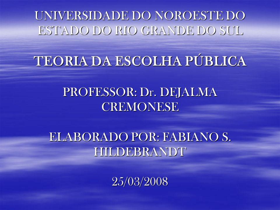 UNIVERSIDADE DO NOROESTE DO ESTADO DO RIO GRANDE DO SUL TEORIA DA ESCOLHA PÚBLICA PROFESSOR: Dr.