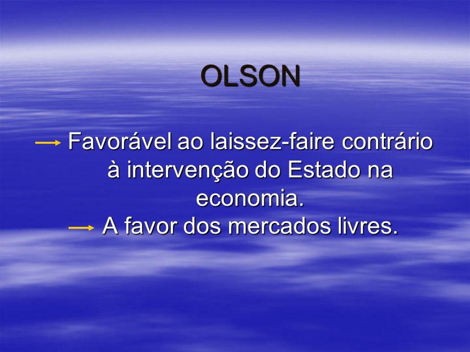 OLSON Favorável ao laissez-faire contrário à intervenção do Estado na economia.