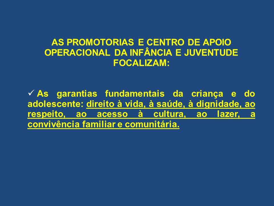AS PROMOTORIAS E CENTRO DE APOIO OPERACIONAL DA INFÂNCIA E JUVENTUDE FOCALIZAM: