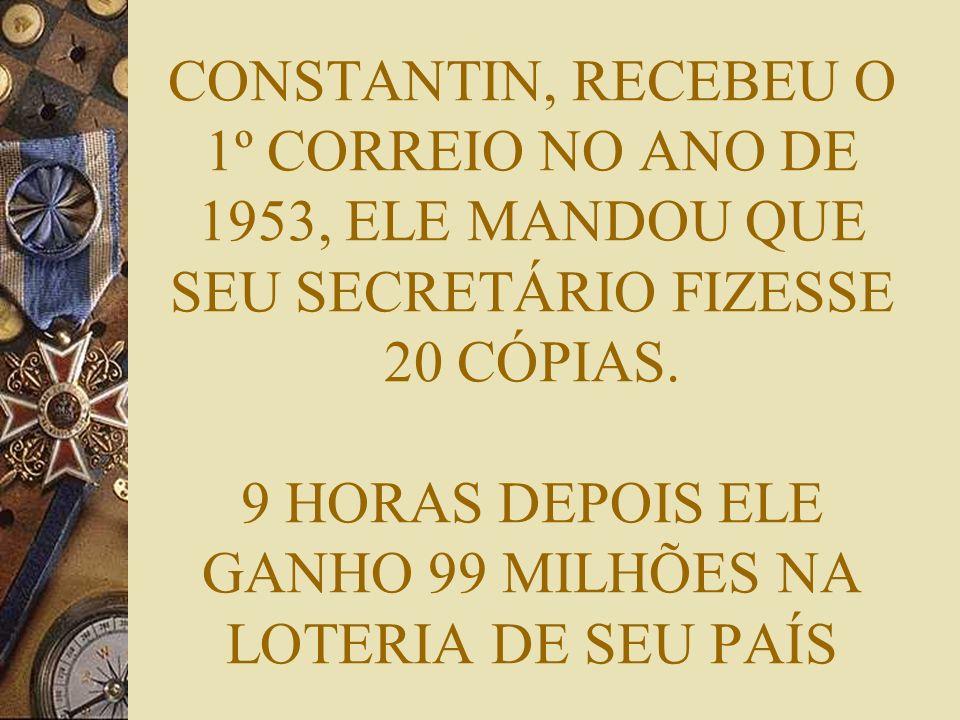 CONSTANTIN, RECEBEU O 1º CORREIO NO ANO DE 1953, ELE MANDOU QUE SEU SECRETÁRIO FIZESSE 20 CÓPIAS.