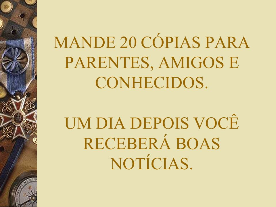MANDE 20 CÓPIAS PARA PARENTES, AMIGOS E CONHECIDOS
