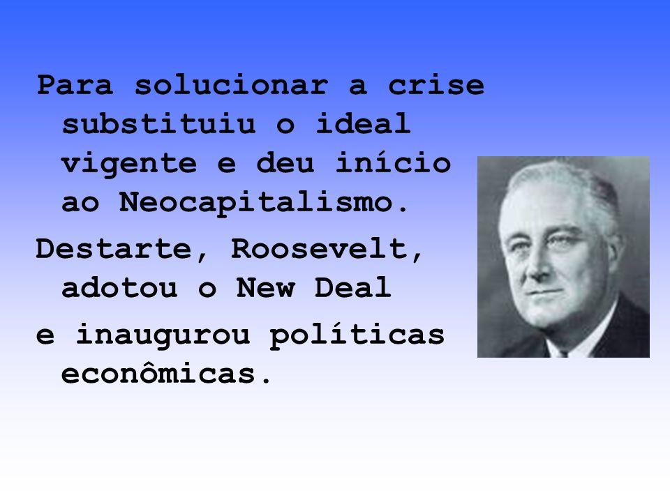 Para solucionar a crise substituiu o ideal vigente e deu início ao Neocapitalismo.
