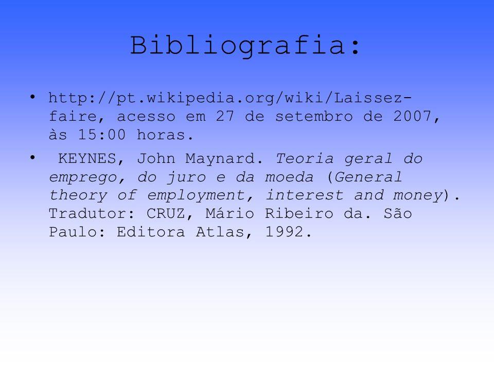 Bibliografia:http://pt.wikipedia.org/wiki/Laissez- faire, acesso em 27 de setembro de 2007, às 15:00 horas.