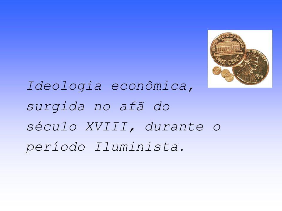 Ideologia econômica, surgida no afã do século XVIII, durante o período Iluminista.