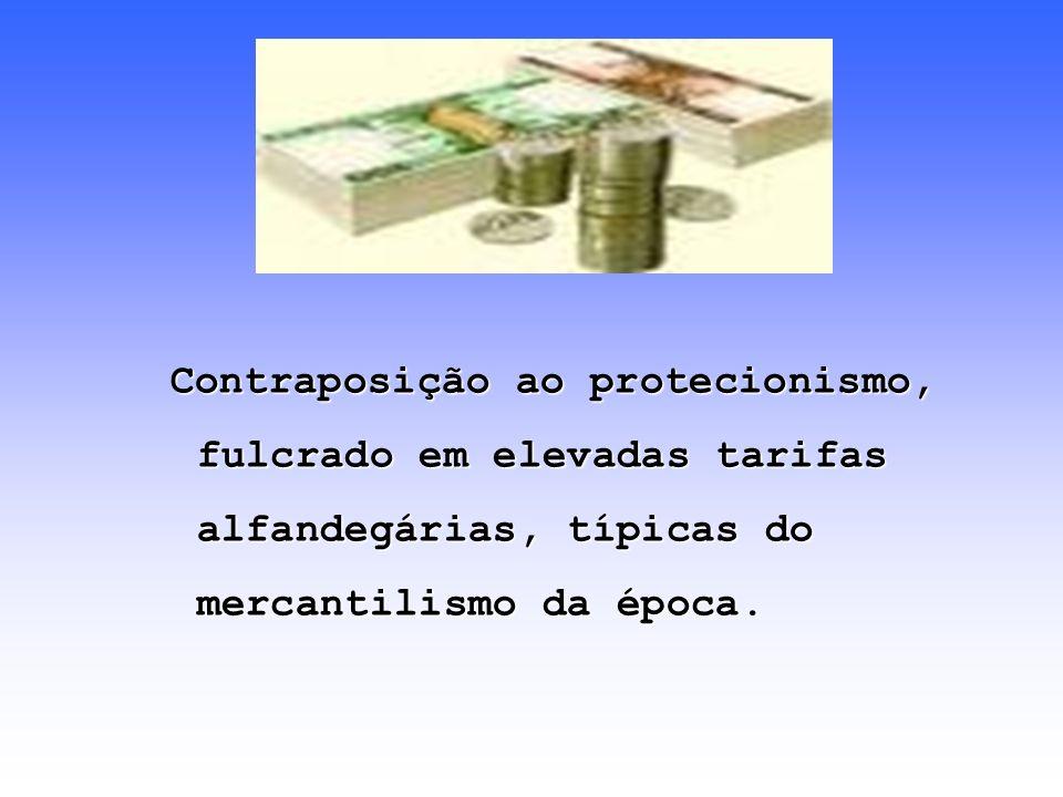 Contraposição ao protecionismo, fulcrado em elevadas tarifas alfandegárias, típicas do mercantilismo da época.