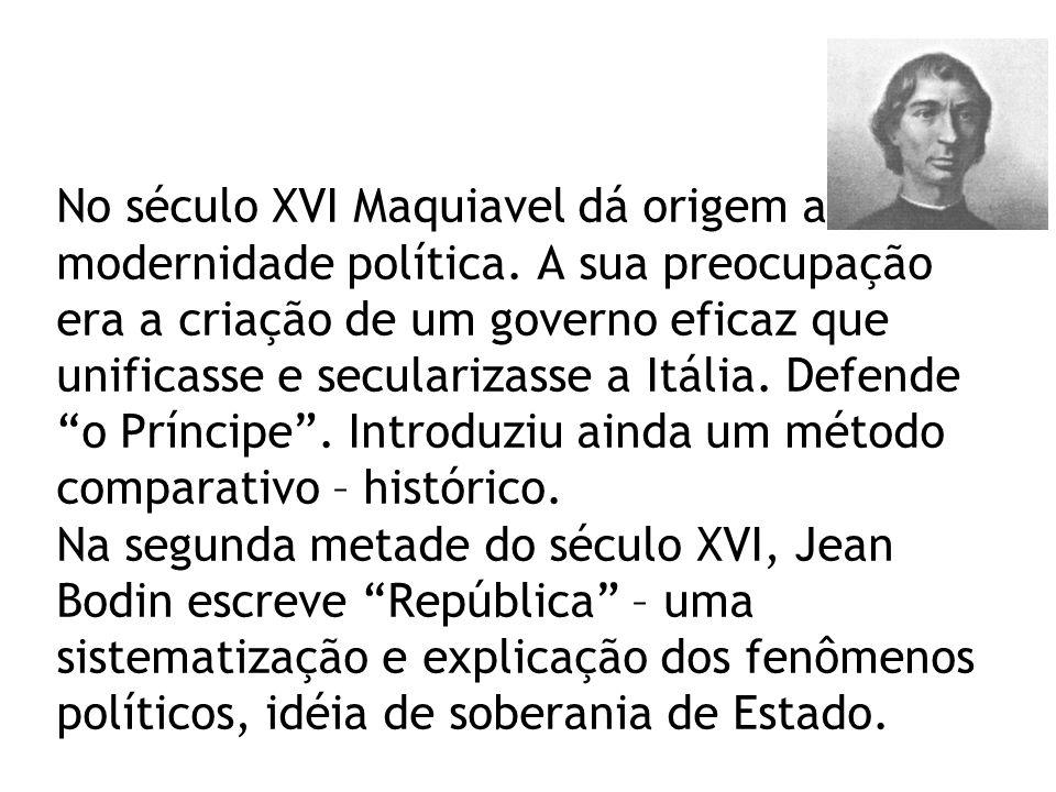 No século XVI Maquiavel dá origem a modernidade política