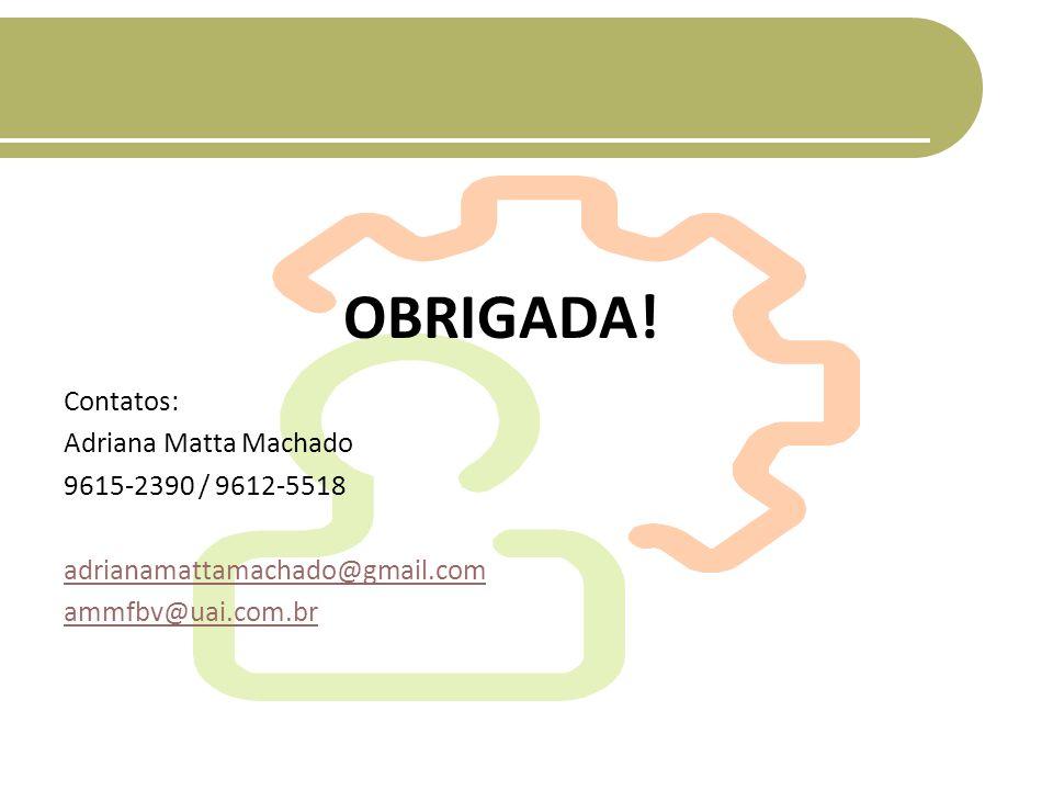 OBRIGADA! Contatos: Adriana Matta Machado 9615-2390 / 9612-5518