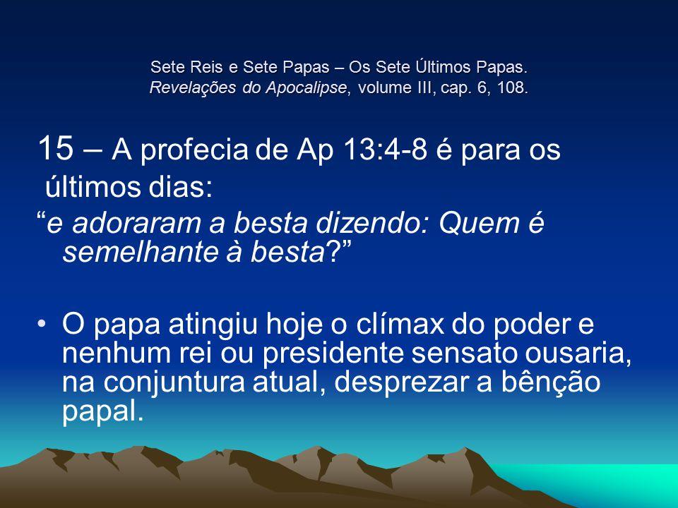 15 – A profecia de Ap 13:4-8 é para os